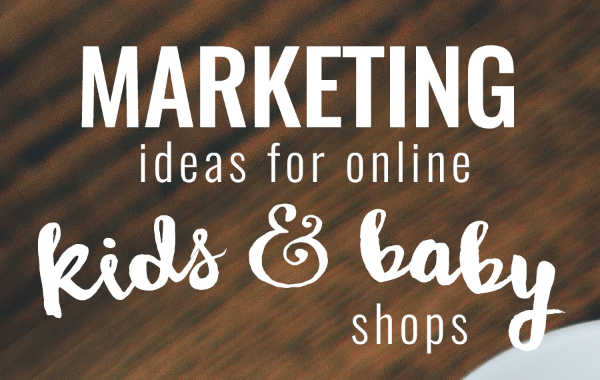 Marketing ideas kids baby products for Ideas for products to make and sell